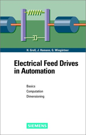 Electrical Feed Drives in Automation: Basics, Computation, Dimensioning, by Hans Groß, Jens Hamann, Georg Wiegärtner