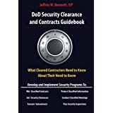 DOD SECURITY CLEARANCES AND CONTRACTS GUIDEBOOK-What Cleared Contractors Need to Know About Their Need to Know ~ Jeffrey W. Bennett