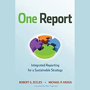 One Report: Integrated Reporting for a Sustainable Strategy | [Robert G. Eccles, Michael P. Krzus]