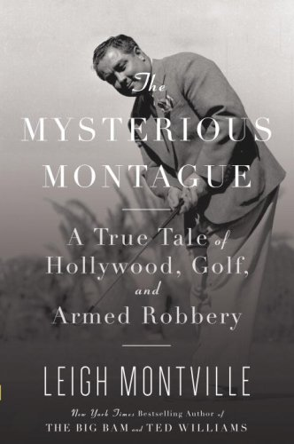 Image for The Mysterious Montague: A True Tale of Hollywood, Golf, and Armed Robbery