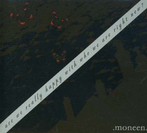 Moneen - Are We Really Happy With Who We Are Right Now - Zortam Music
