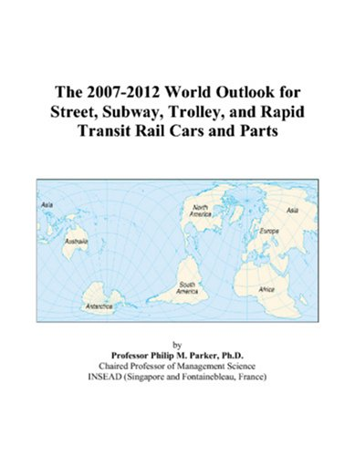 The 2007-2012 World Outlook for Street, Subway, Trolley, and Rapid Transit Rail