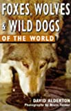 Foxes, Wolves and Wild Dogs of the World (Of the World Series) David Alderton