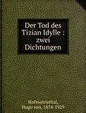 Der Tod des Tizian Idylle : zwei Dichtungen