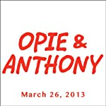 Opie & Anthony, Shane Smith and Rachel Feinstein, March 26, 2013 | Opie & Anthony