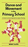 Dance and Movement in the Primary School: A Cross-Curricular Approach to Lesson Planning (Writers & Their Work)