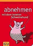 Abnehmen mit dem inneren Schweinehund: Wie Sie nach dem Lustprinzip dauerhaft schlank werden (GU Spezial) - Marco von Münchhausen, Michael Despeghel