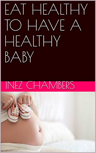 EAT HEALTHY TO HAVE A HEALTHY BABY