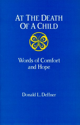 At the Death of a Child: Words of Comfort and Hope, DONALD L. DEFFNER