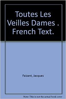 Toutes Les Veilles Dames . French Text.: Jacques Faizant: Amazon.com