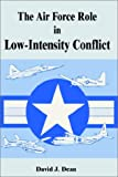 Air Force Role in Low-Intensity Conflict, The (0898758920) by Dean, David