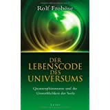 Der Lebenscode des Universums: Quantenphnomene und die Unsterblichkeit der Seelevon &#34;Rolf Frobse&#34;