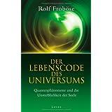 """Der Lebenscode des Universums: Quantenph�nomene und die Unsterblichkeit der Seelevon """"Rolf Frob�se"""""""