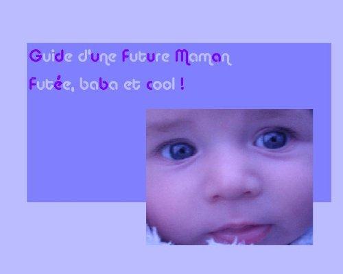 Couverture du livre Guide d'une future maman, futée, baba et cool !