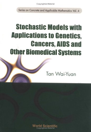 Stochastic Models with Applications to Genetics, Cancers, AIDS and Other Biomemedical Systems (Series on Concrete and Ap