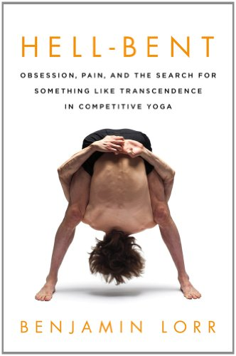 Image for Hell-Bent: Obsession, Pain, and the Search for Something Like Transcendence in Competitive Yoga