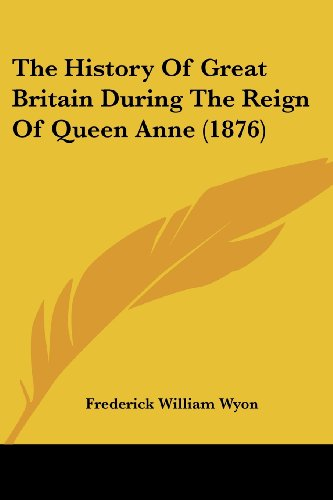 The History of Great Britain During the Reign of Queen Anne (1876)