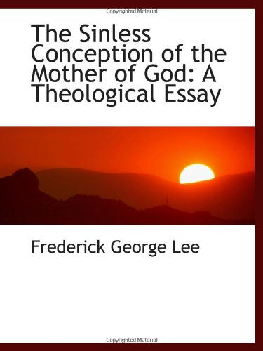 The Sinless Conception of the Mother of God: A Theological Essay