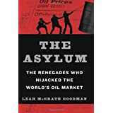 The Asylum: The Renegades Who Hijacked the World's Oil Market ~ Leah McGrath Goodman