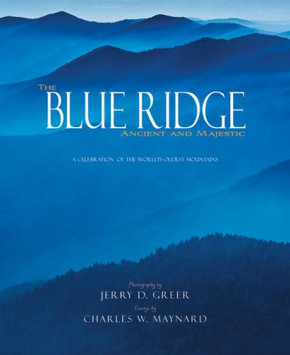 The Blue Ridge Ancient and Majestic: A Celebration of the World's Oldest Mountains