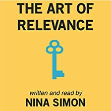 The Art of Relevance Audiobook by Nina Simon Narrated by Nina Simon