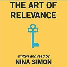The Art of Relevance | Livre audio Auteur(s) : Nina Simon Narrateur(s) : Nina Simon