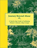 img - for Journey Beyond Abuse: A Step-By-Step Guide to Facilitating Women's Domestic Abuse Groups book / textbook / text book
