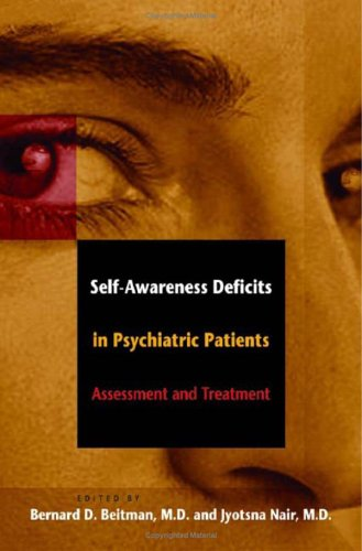 Self-Awareness Deficits in Psychiatric Patients: Neurobiology, Assessment, and Treatment (Norton Professional Books (Pap