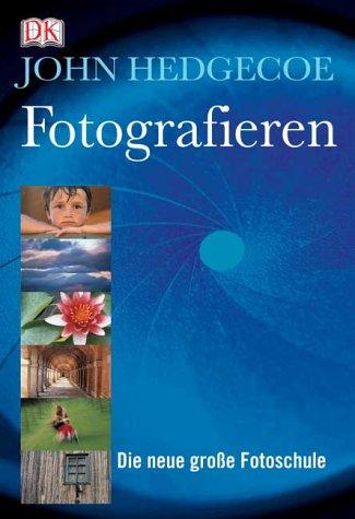Fotografieren. Die neue große Fotoschule