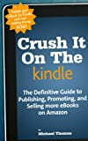 img - for Crush It On The Kindle: The Beginners Guide to Publishing, Promoting, and Selling more eBooks on Amazon book / textbook / text book