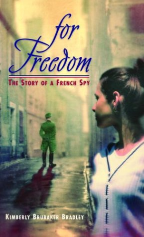 For Freedom: The Story of a French Spy, KIMBERLY BRUBAKER BRADLEY