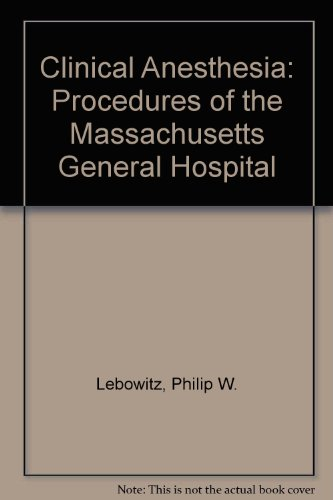 Clinical Anesthesia: Procedures of the Massachusetts General Hospital
