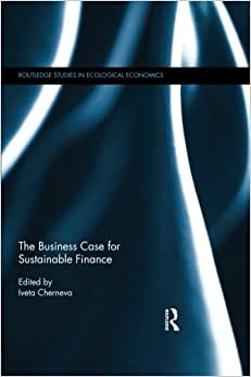 The Business Case For Sustainable Finance (Routledge Studies In Ecological Economics)