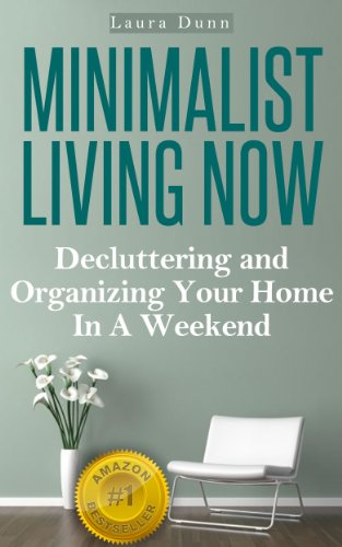 Free Kindle Book : Minimalist Living Now: Decluttering And Organizing Your Home In A Weekend