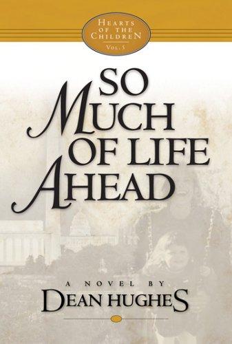 So Much of Life Ahead, Dean Hughes