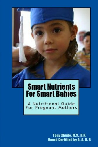 Smart Nutrients For Smart Babies: A Nutritional Guide For Pregnant Mothers