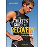 img - for The Athlete's Guide to Recovery: Rest, Relax & Restore for Peak Performance (Athlete's Guide) (Paperback) - Common book / textbook / text book