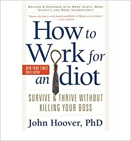 how to work for an idiot survive thrive without killing your boss paperback common by. Black Bedroom Furniture Sets. Home Design Ideas