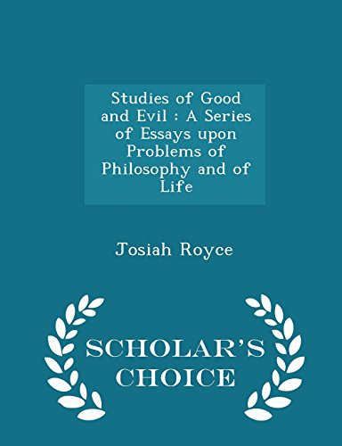 Studies of Good and Evil: A Series of Essays upon Problems of Philosophy and of Life - Scholar's Choice Edition