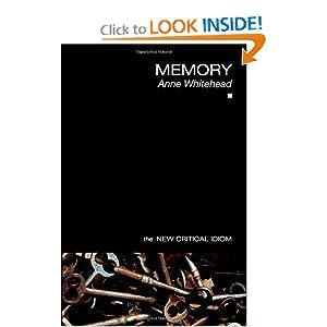 Memory (The New Critical Idiom) Anne Whitehead