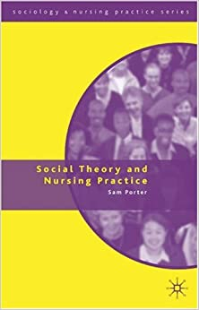 relevance to sociology in nursing practise Importance and application of sociology in nursing  on the application of  sociology tools and theories to nursing practice and research.