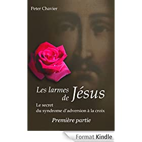Les larmes de J�sus - Le secret du syndrome d'aversion � la croix   Premi�re partie