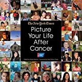 img - for New York Times Company: Picture Your Life After Cancer (Hardcover); 2012 Edition book / textbook / text book