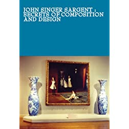 John Singer Sargent : Secrets of Composition and Design