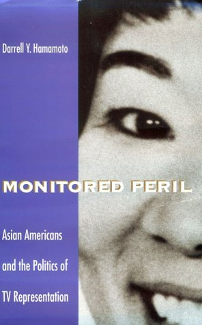 Monitored Peril: Asian Americans and the Politics of TV...