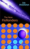 MIDDLETON ERIC NEW FLATLANDERS PB: A Seekers Guide to the Theory of Everything