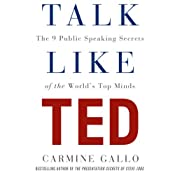 Talk Like TED: The 9 Public Speaking Secrets of the World's Top Minds | [Carmine Gallo]