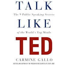 Talk Like TED: The 9 Public Speaking Secrets of the World's Top Minds (       UNABRIDGED) by Carmine Gallo Narrated by Carmine Gallo