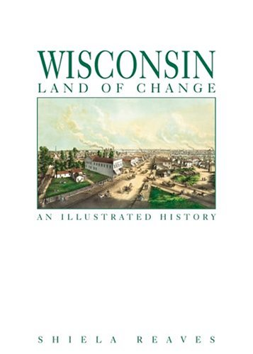 Wisconsin, Land of Change: An Illustrated History