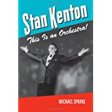 Stan Kenton: This Is an Orchestra!by Michael Sparke